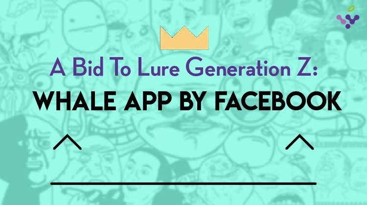 A Bid To Lure Generation Z: Whale App by Facebook