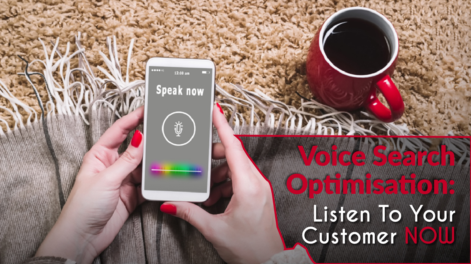 Voice Search Optimisation: Listen to your Customer NOW